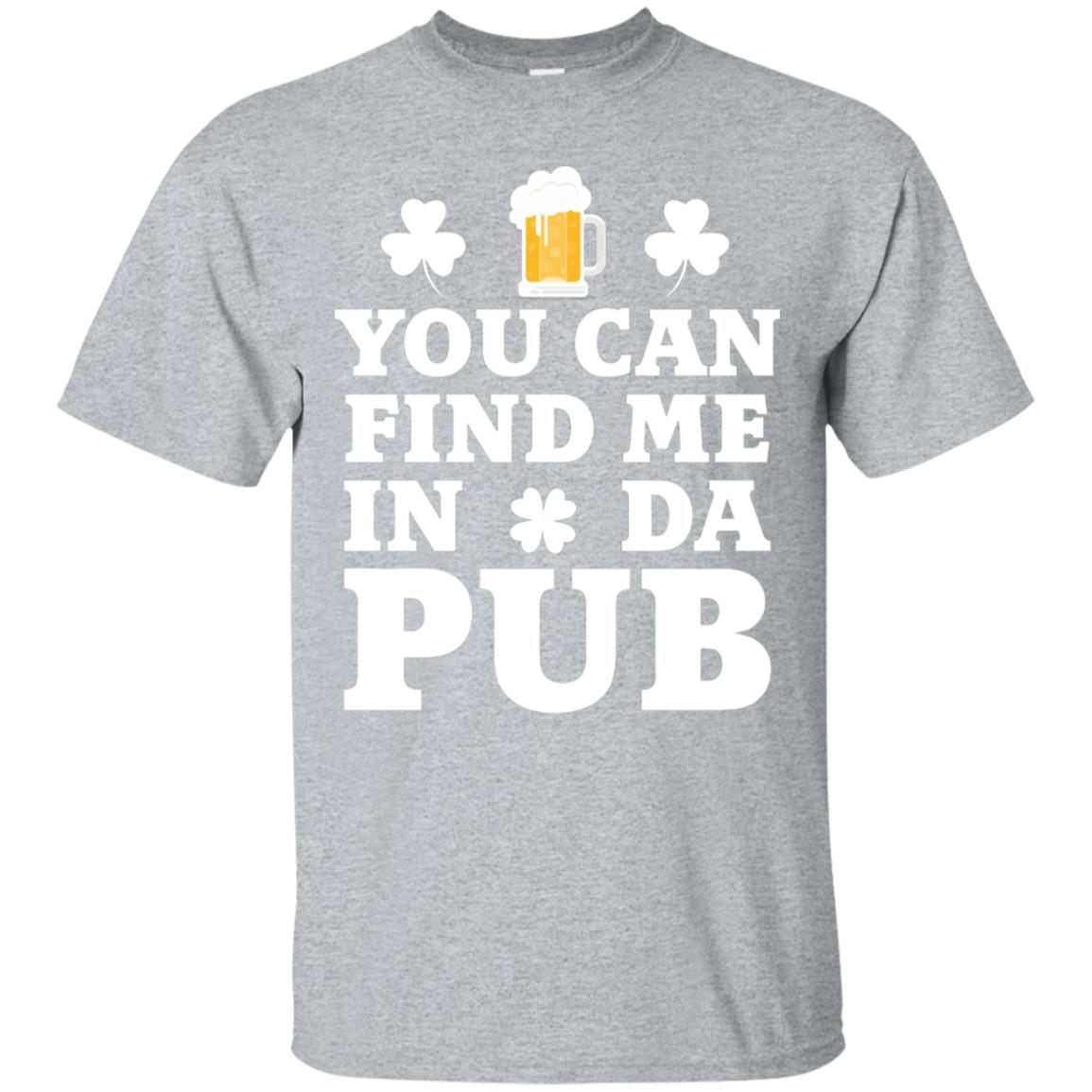 You Can Find Me In Da Pub St. Patrick Party T-shirt 99promocode