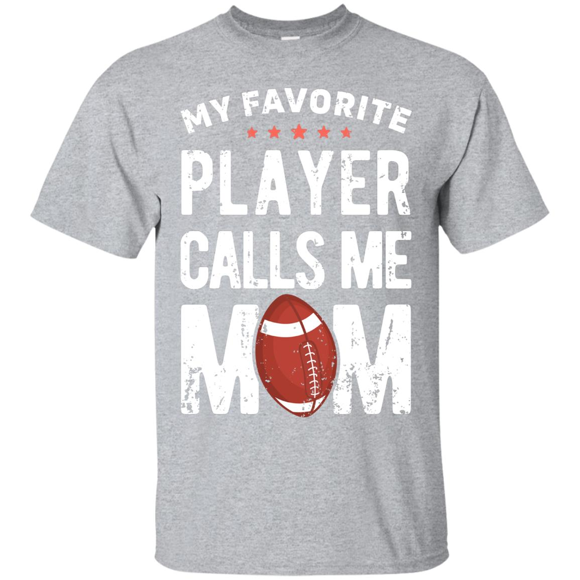 My Favorite Player Calls Me Mom T shirt Football Gift Mother 99promocode