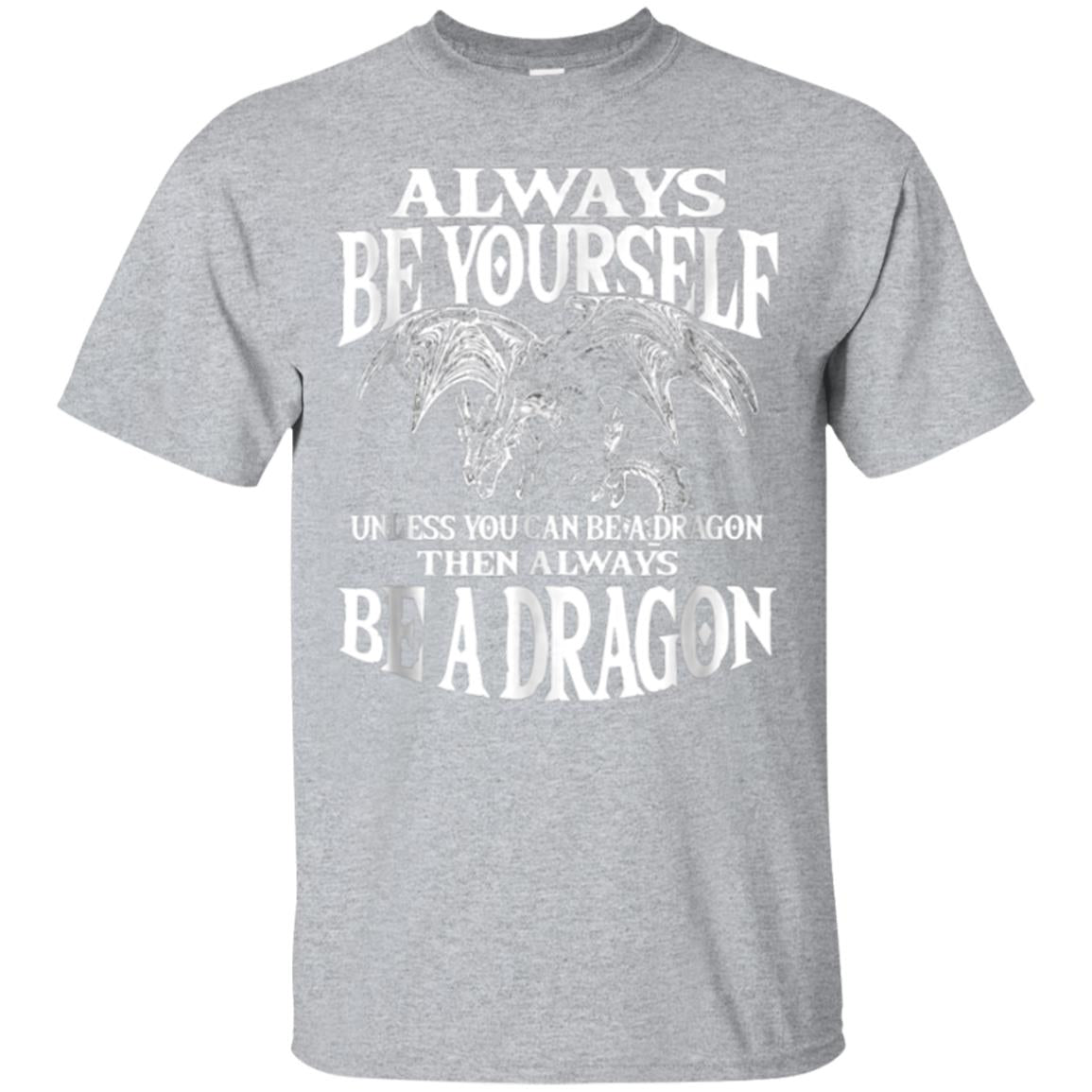Always Be Yourself Unless Dragon Shirt Great Gift Dragon Fan 99promocode