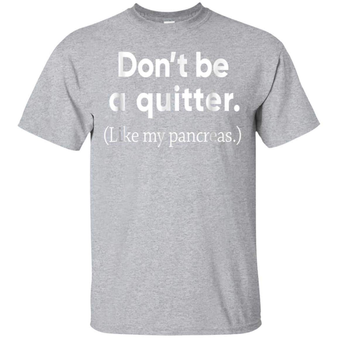 Funny Type 1 Diabetes Shirt - Don't Be A Quitter T-Shirt 99promocode