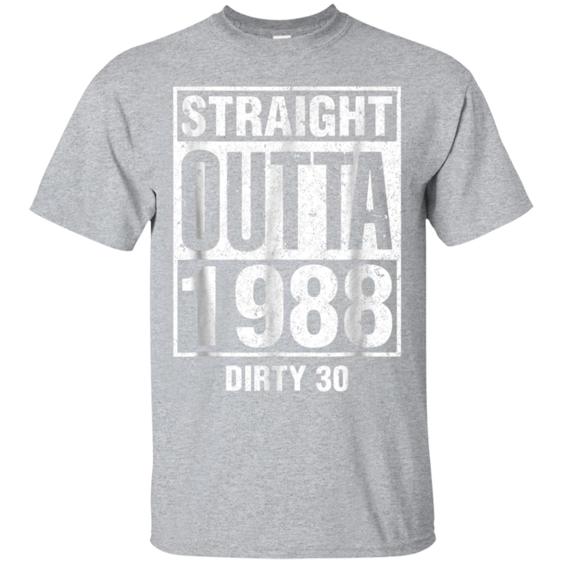 Straight Outta 1988 Dirty 30 Funny 30th Birthday Gift Shirt 99promocode