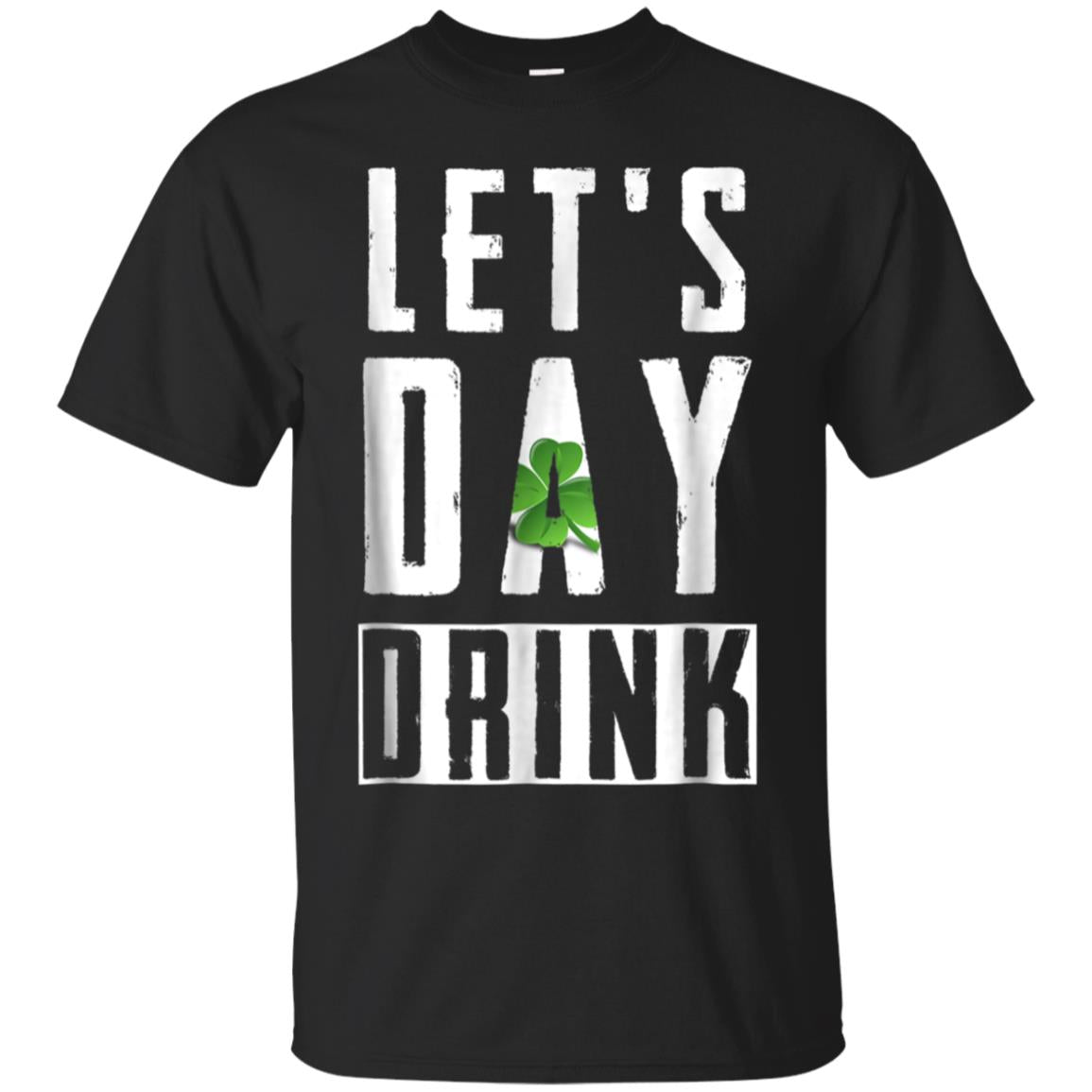 Let's Day Drink Funny Happy St Paddys Day T Shirt Men Women 99promocode