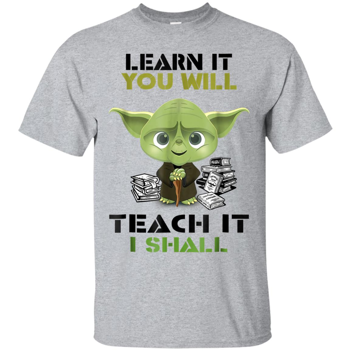 LEARN IT YOU WILL TEACH IT I SHALL T-SHIRT 99promocode