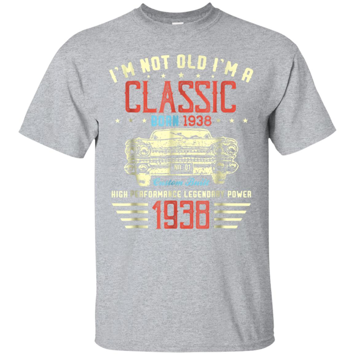 I'm Not Old I'm a Classic 1938 80th Funny Birthday T Shirt 99promocode