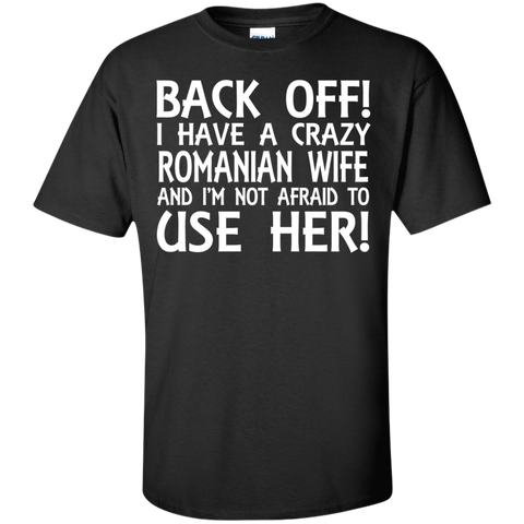 BACK OFF ! I HAVE A CRAZY ROMANIAN WIFE AND I'M NOT AFRAID TO USE HER!