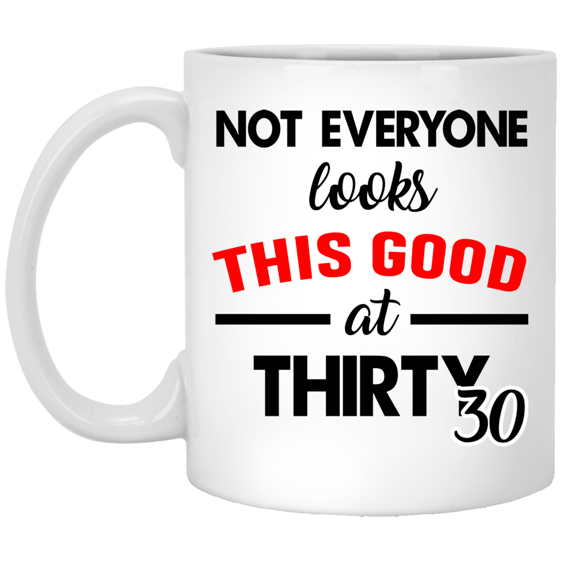 30th-Birthday-Gifts-Not-everyone-looks-this-good-at-thirty Funny Quotes Coffee Mug 99promocode