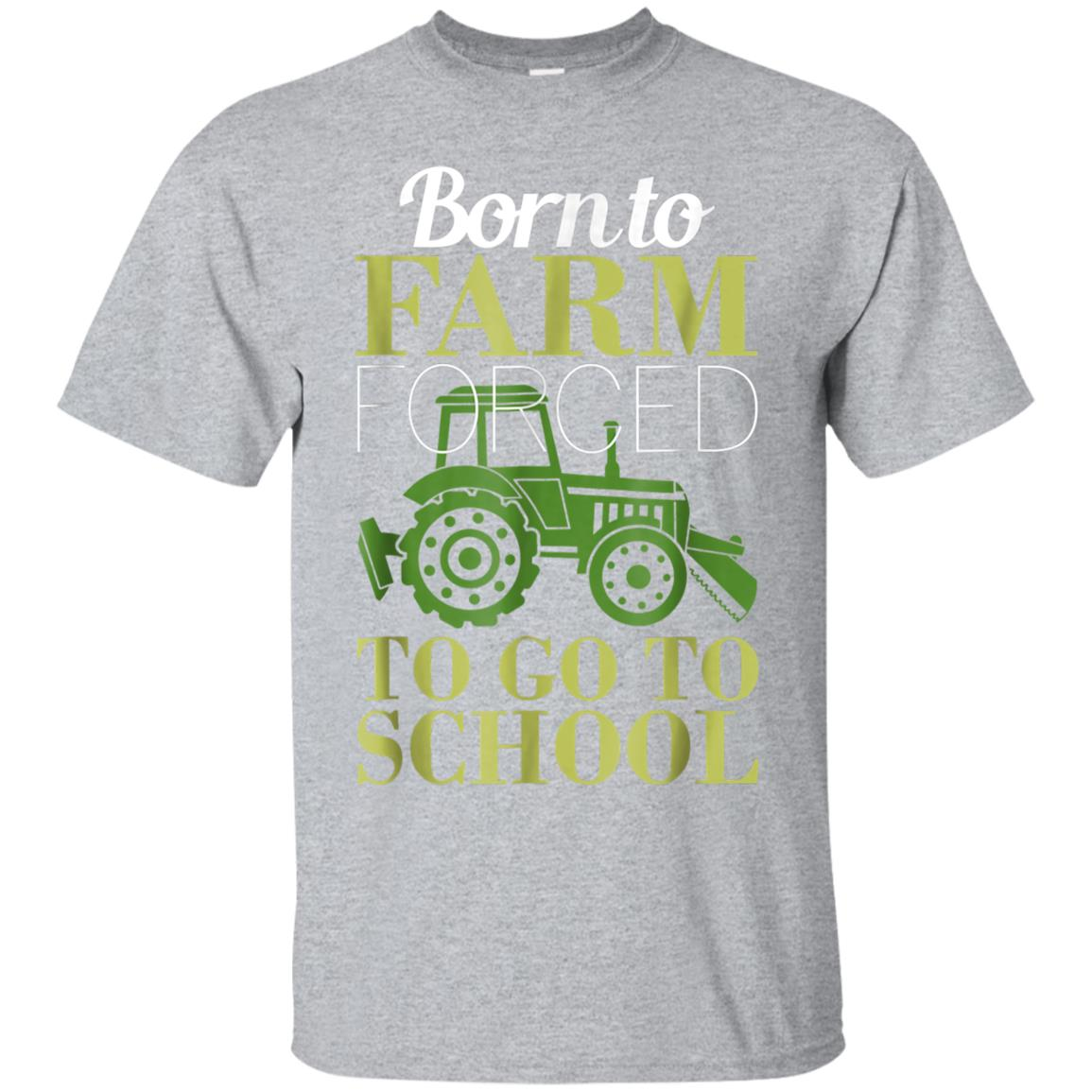 BORN TO FARM FORCED TO GO TO SCHOOL SHIRT 99promocode