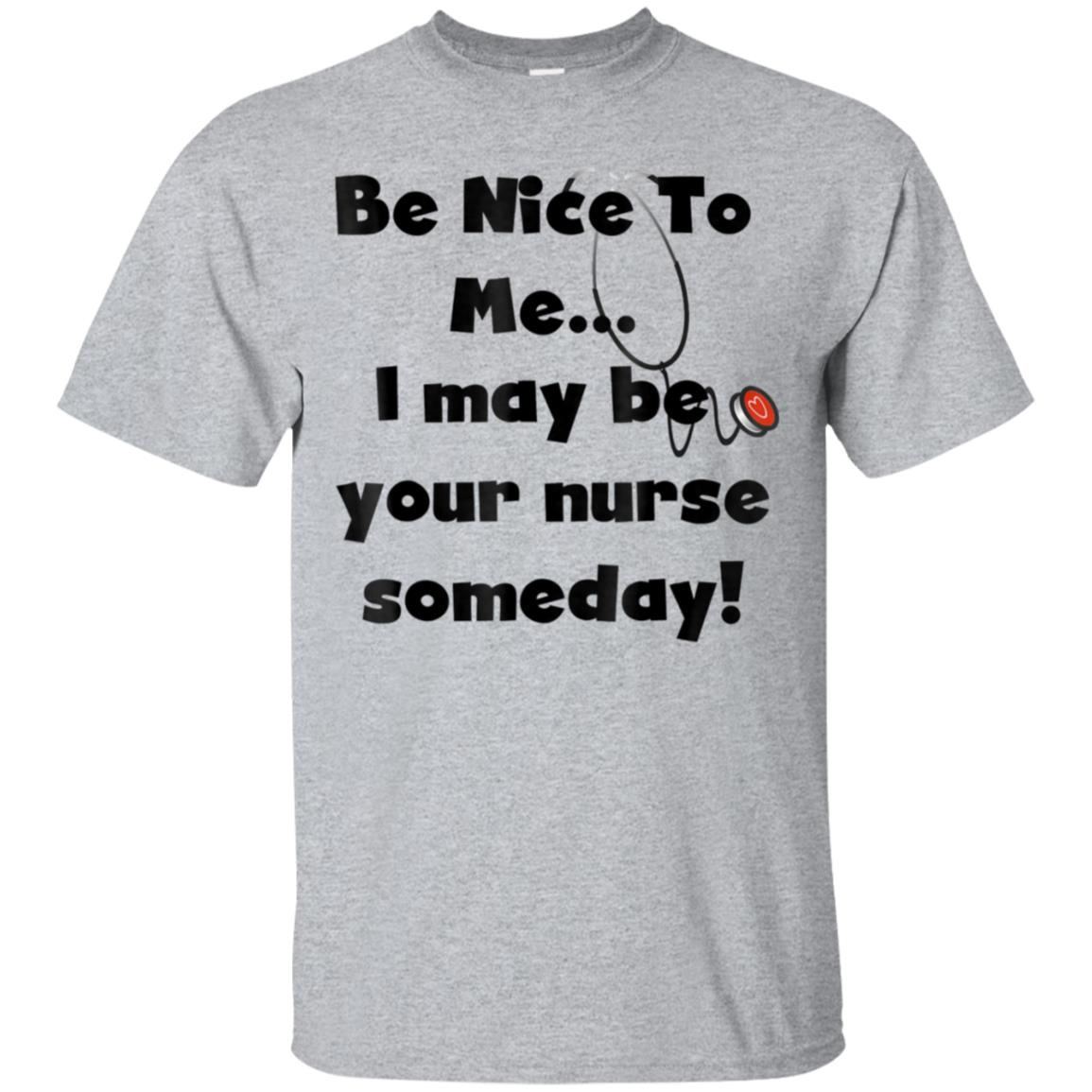 Be Nice to Me Funny Nurse Saying T-shirt 99promocode