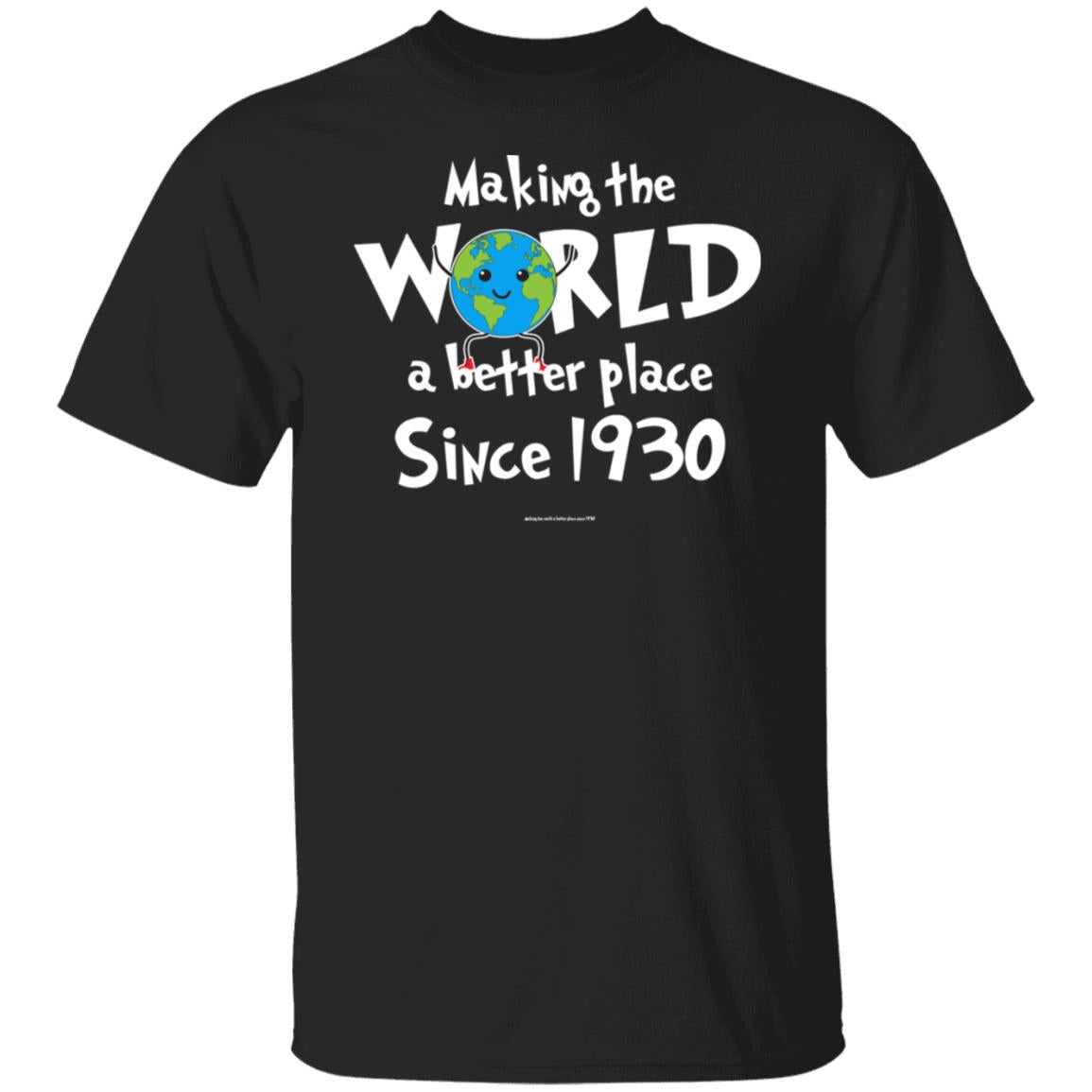 Making-the-world-a-better-place-since-1930 Black T-Shirt 99promocode