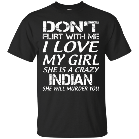 Don't flirt with me i love my girl she is a crazy Indian she will murder you