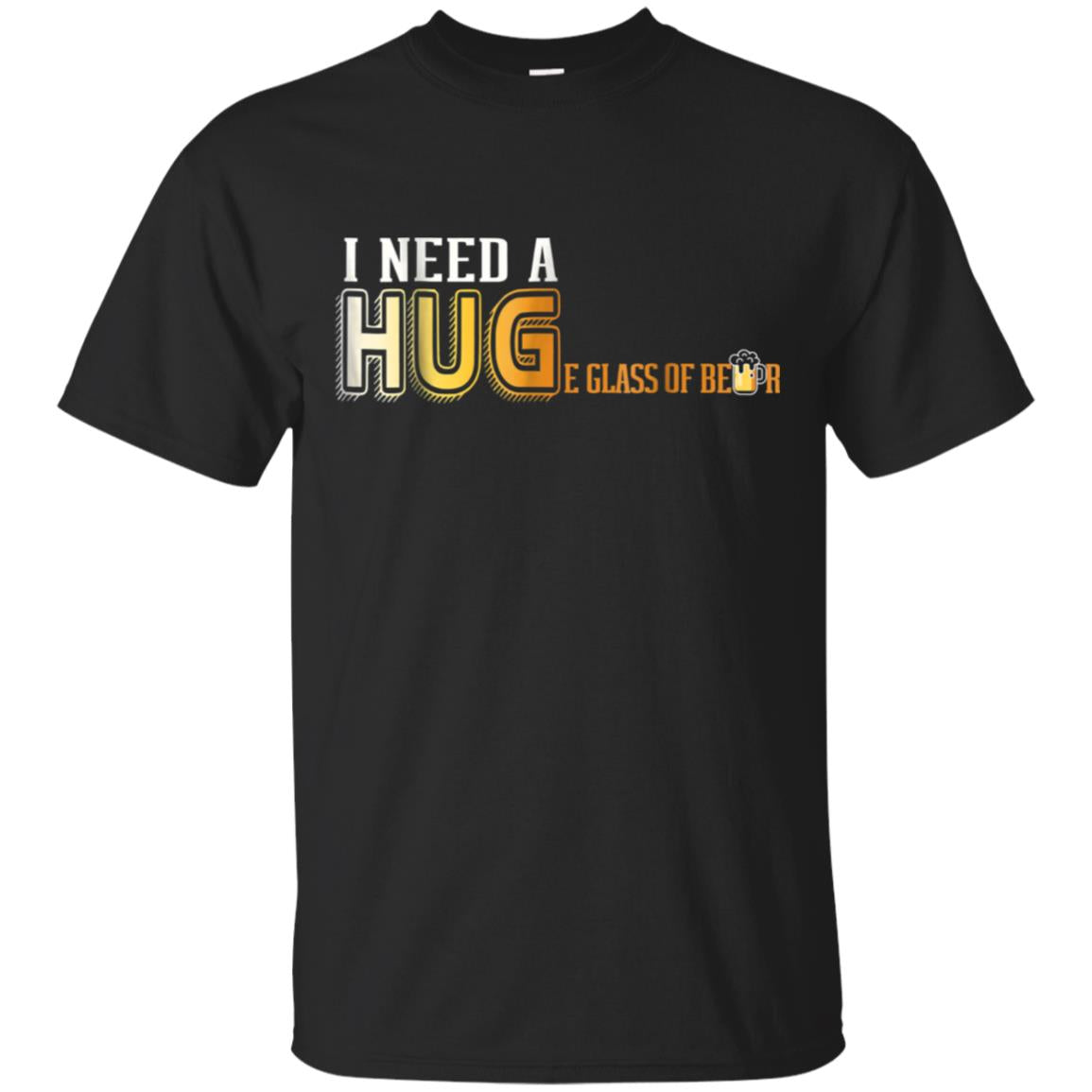 I Need A Hug T Shirt Funny Mens Beer Drinking Gift T-Shirt 99promocode