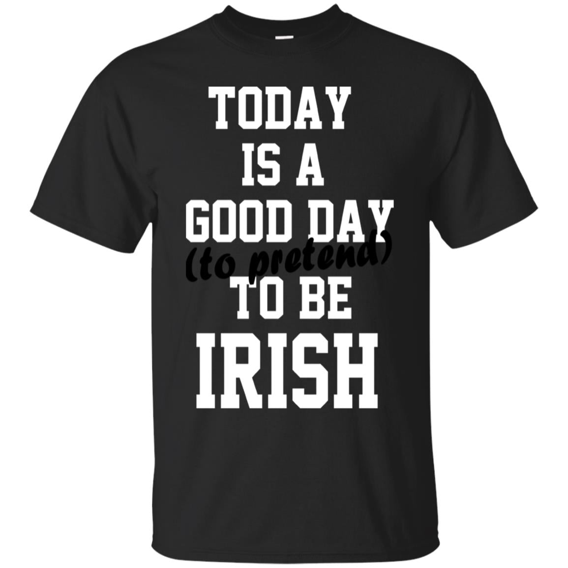 St Pattys Day Shirt. Today Is A Good Day Pretend To Be Irish 99promocode