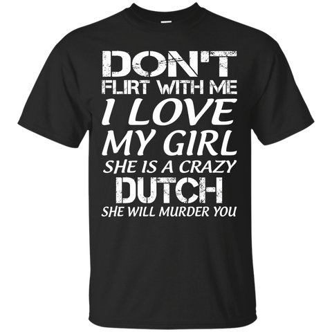 Don't flirt with me i love my girl she is a crazy Dutch she will murder you