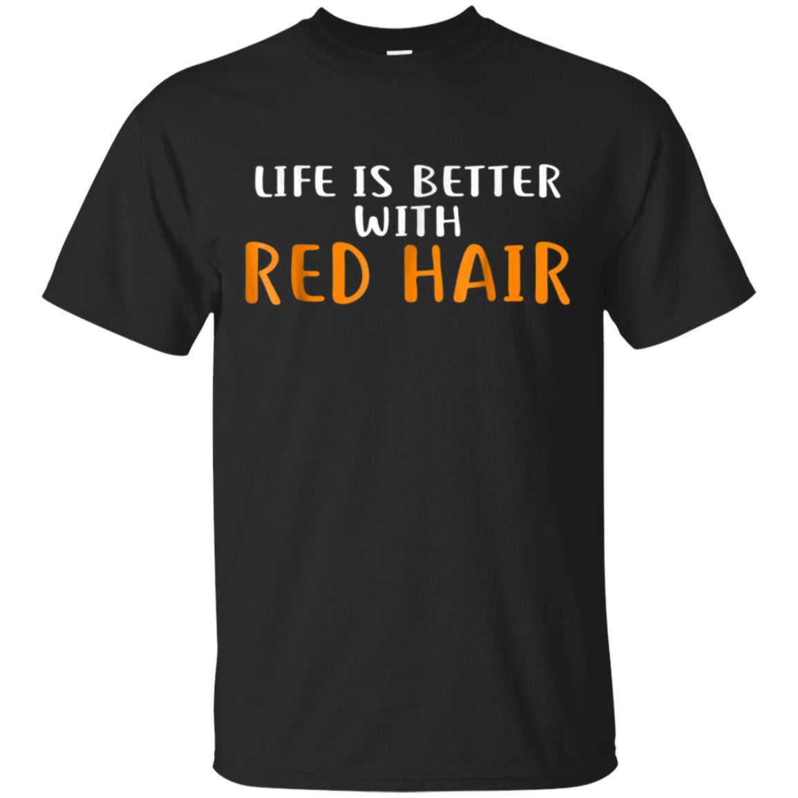 Life is Better With Red Hair T-Shirt Redhead Shirt Gingers 99promocode