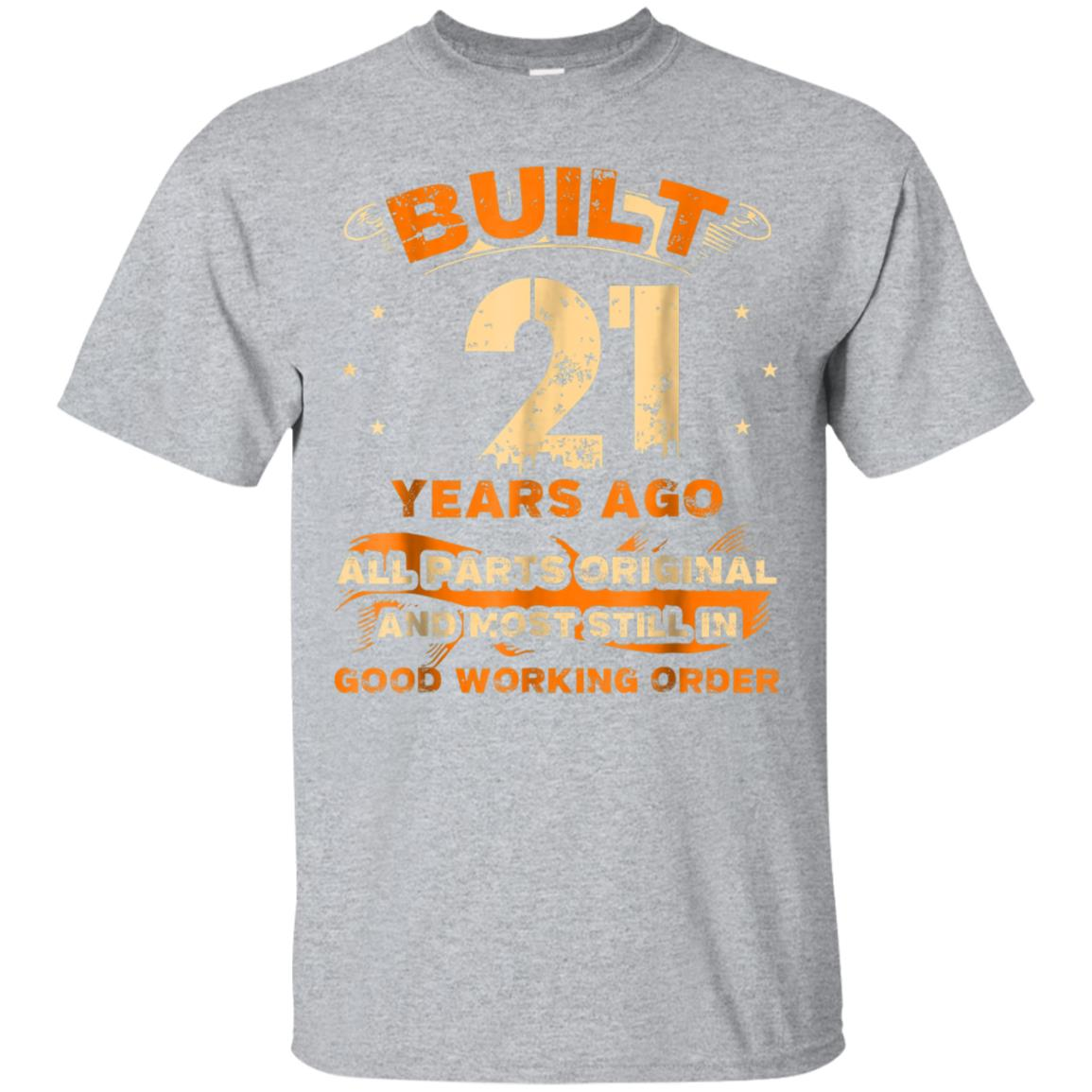 Built 21 Years Ago Original Parts Shirt 21st Birthday Gift 99promocode