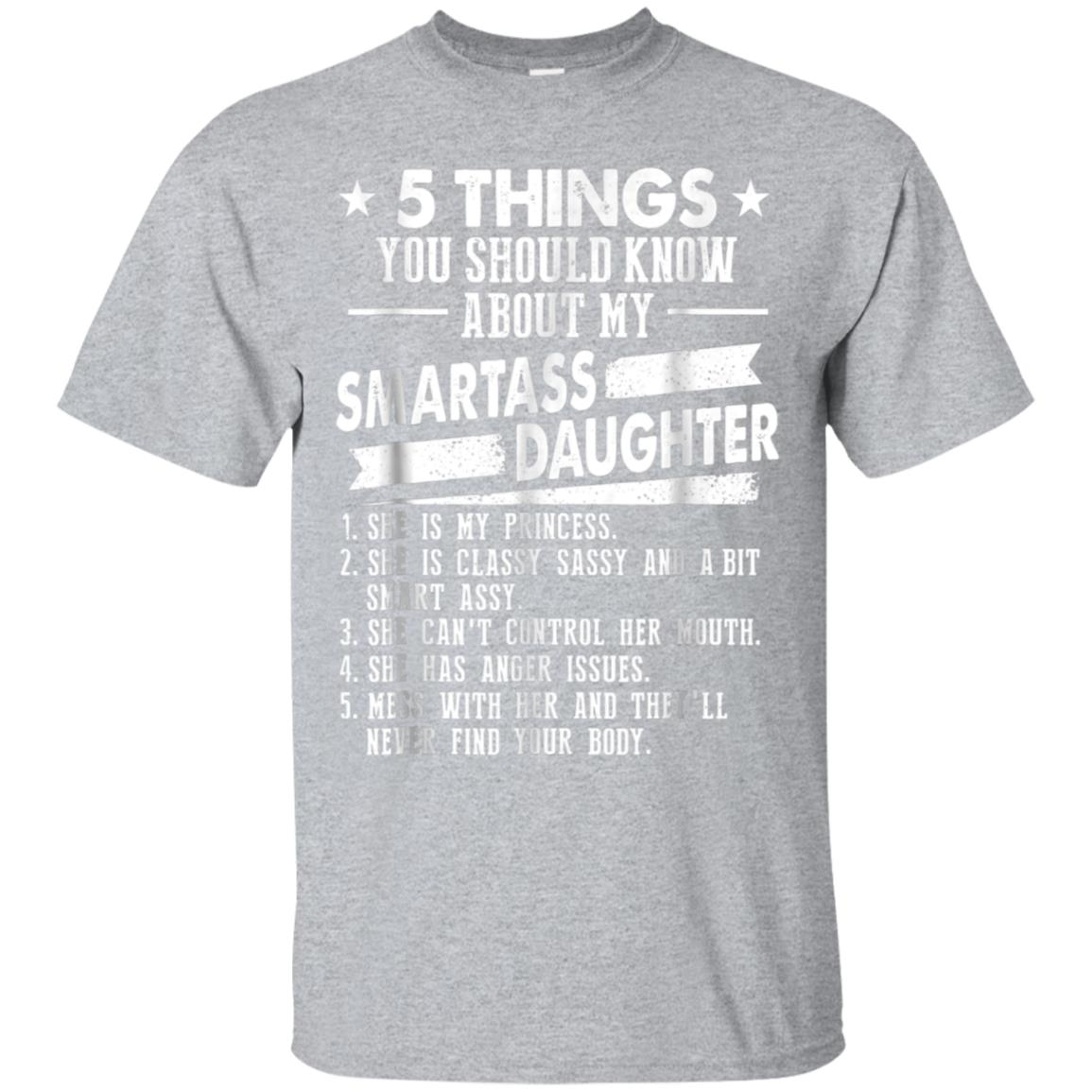 5 Things You Should Know About My Smartass Daughter T-Shirt 99promocode