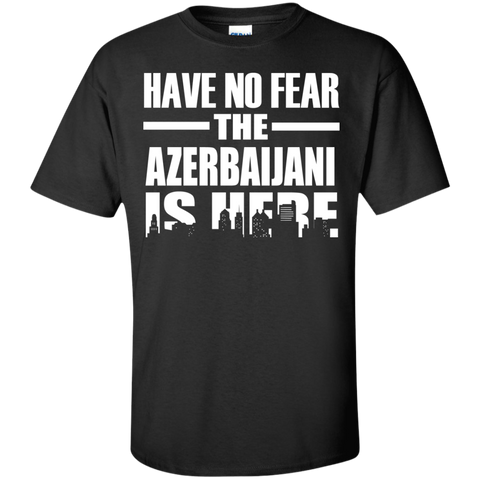 HAVE NO FEAR THE AZERBAIJANI IS HERE
