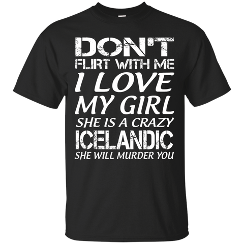 Don't flirt with me i love my girl she is a crazy Icelandic she will murder you