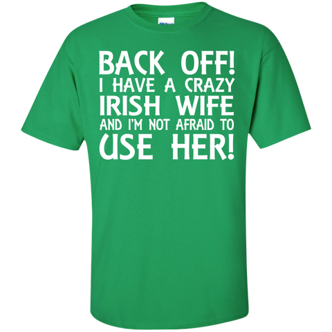 BACK OFF ! I HAVE A CRAZY IRISH WIFE AND I'M NOT AFRAID TO USE HER!