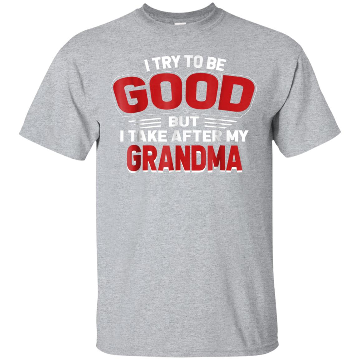I Try To Be Good But I Take After My Grandma T-shirt 99promocode