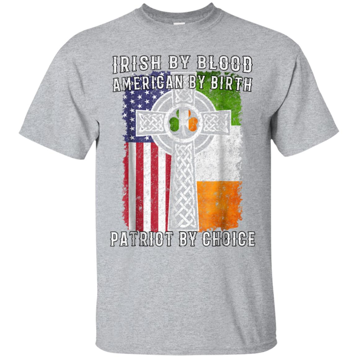 Irish By Blood American By Birth Patriot By Choice T-shirt 99promocode