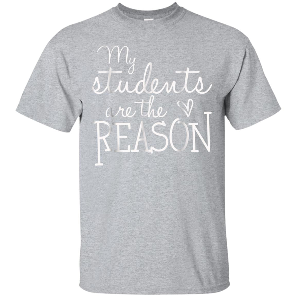 My Students Are The Reason Teacher T-Shirt 99promocode