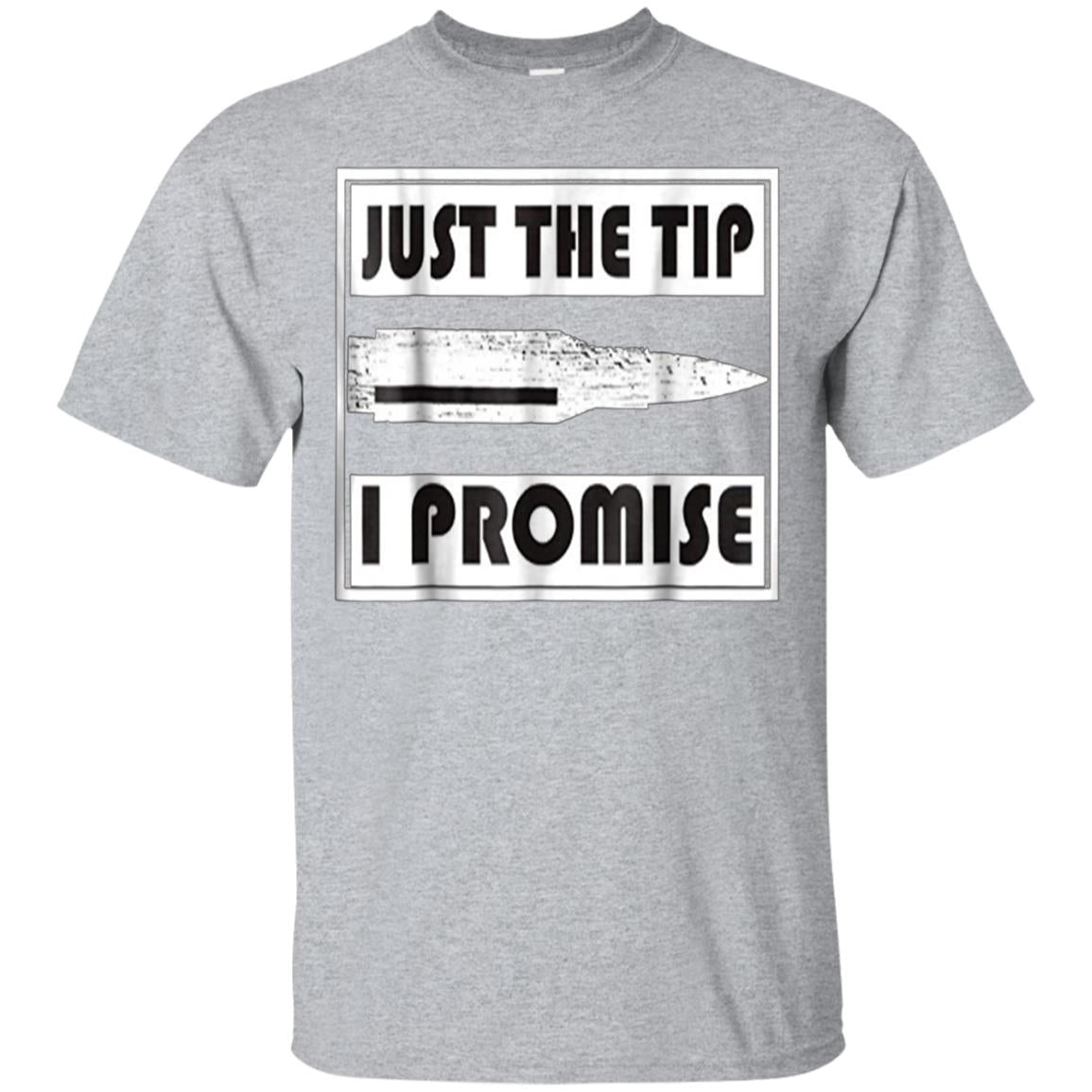 Just The Tip I Promise T-Shirt-Veteran's Day Memorial Day 99promocode