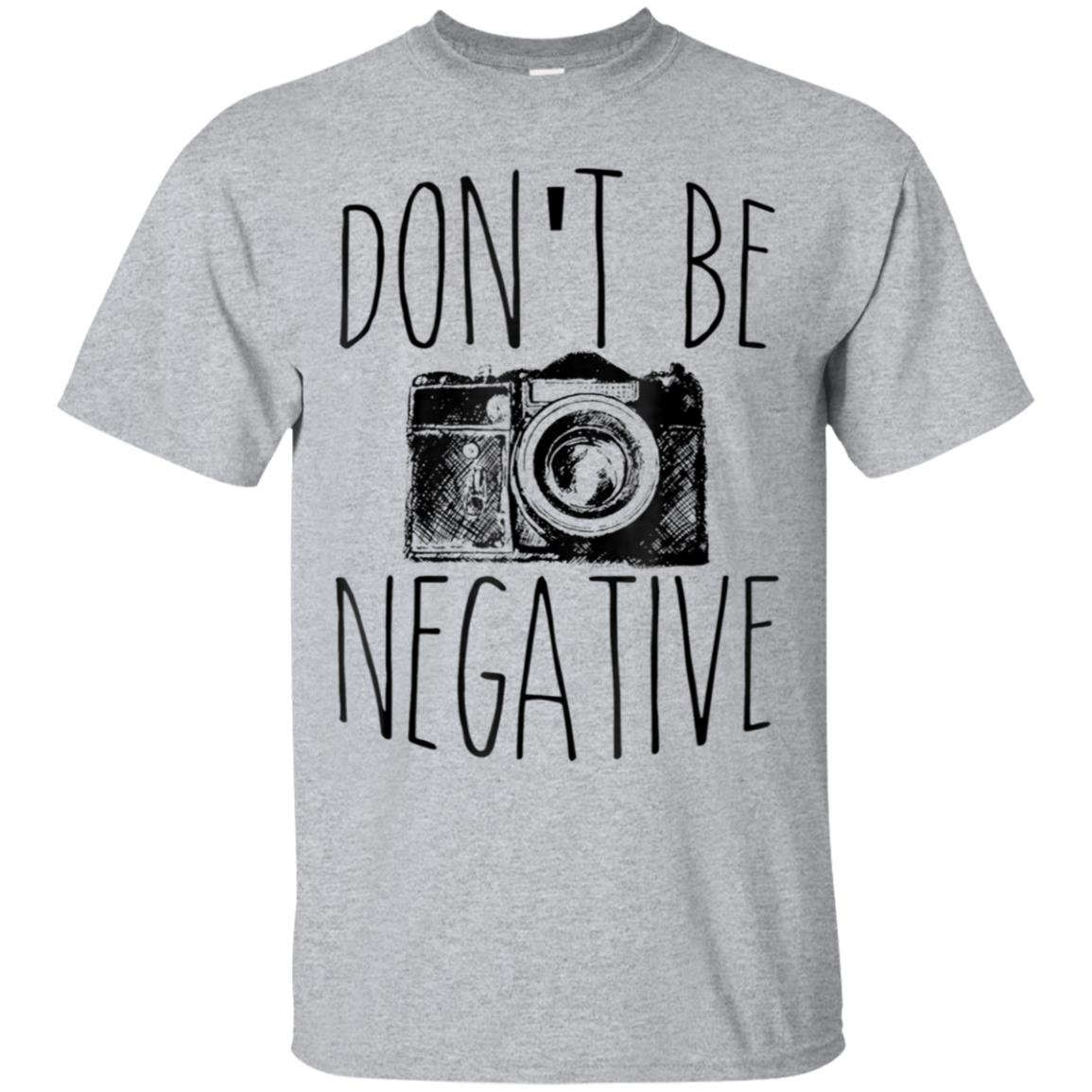 Don't Be Negative Funny Photography T-Shirt 99promocode