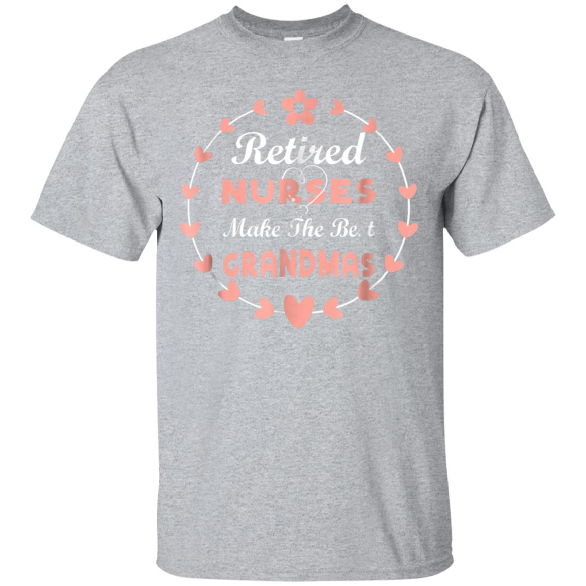 Retired Nurses Make the Best Grandmas T Shirt Gift 99promocode