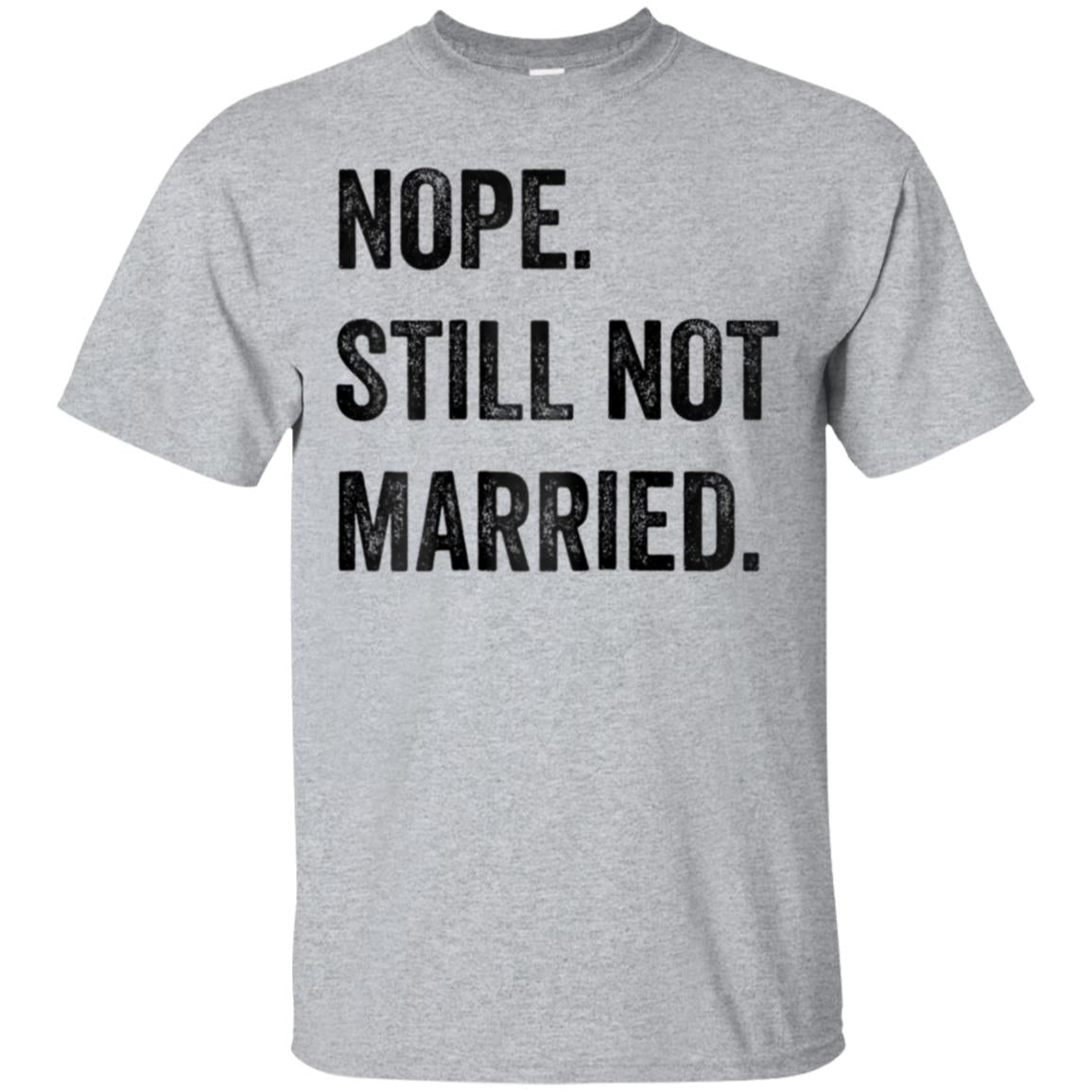 Womens Nope Still Not Married T Shirt Thanksgiving Christmas Shirt 99promocode