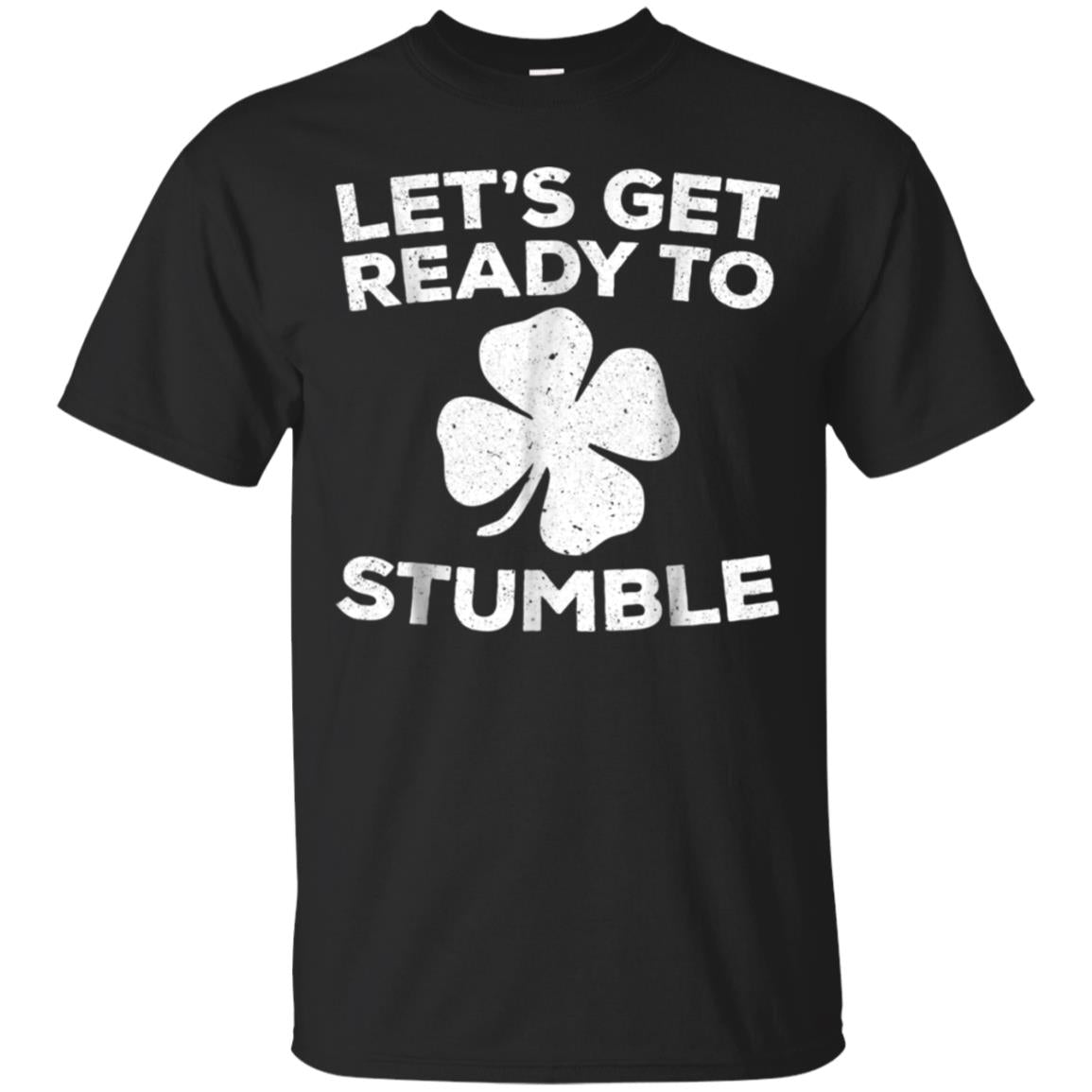 Let's Get Ready To Stumble T-Shirt St Patrick Day Gift Shirt 99promocode