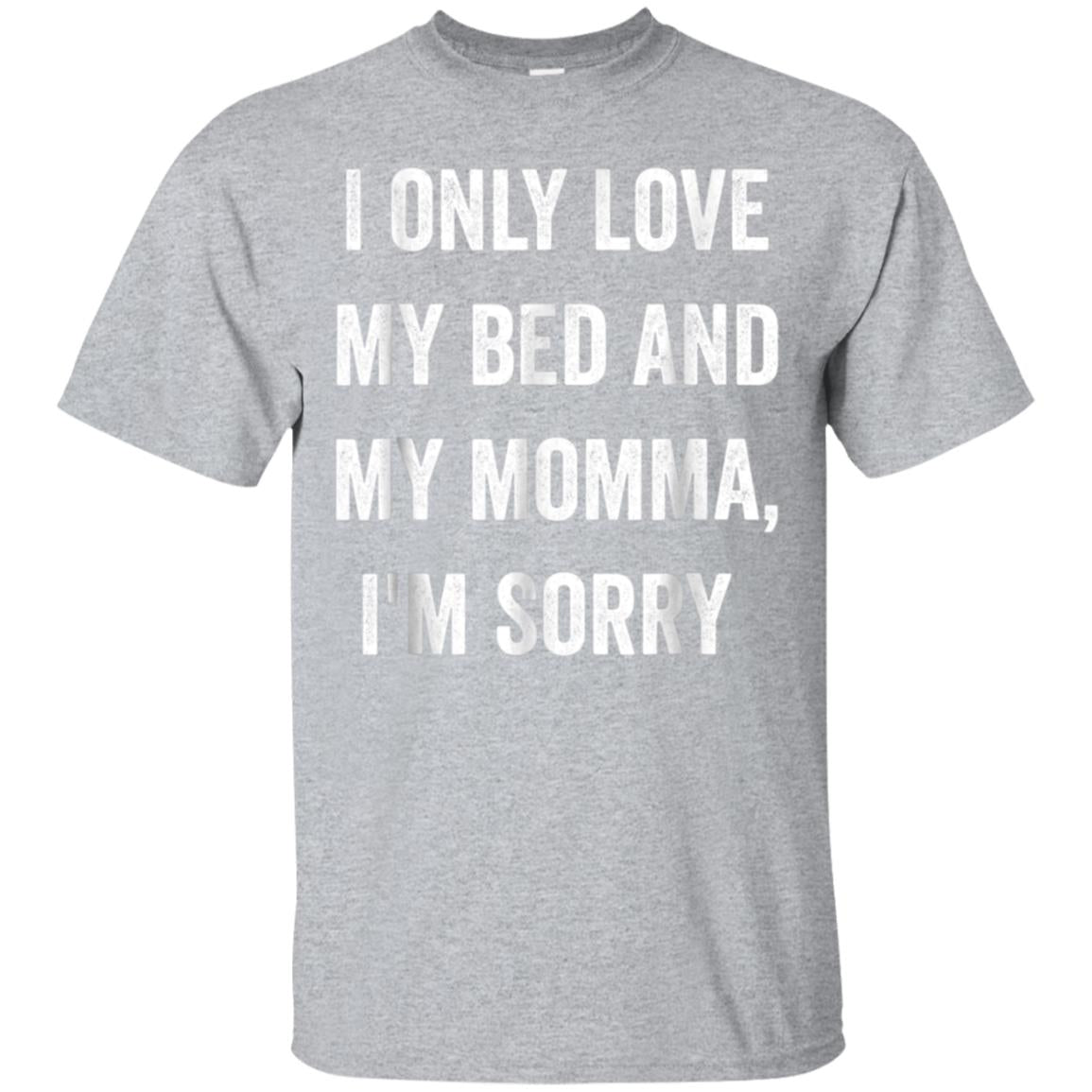 I Only Love My Bed And My Momma Shirt 99promocode