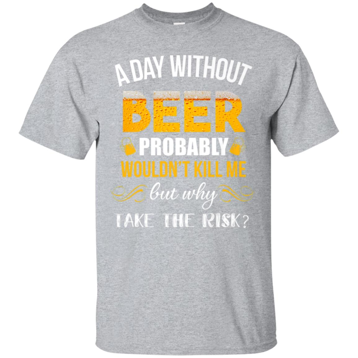 A Day Without Beer Funny Beer T-Shirt Great For Beer Lover 99promocode