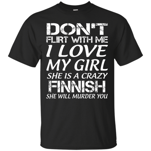Don't flirt with me i love my girl she is a crazy Finnish she will murder you