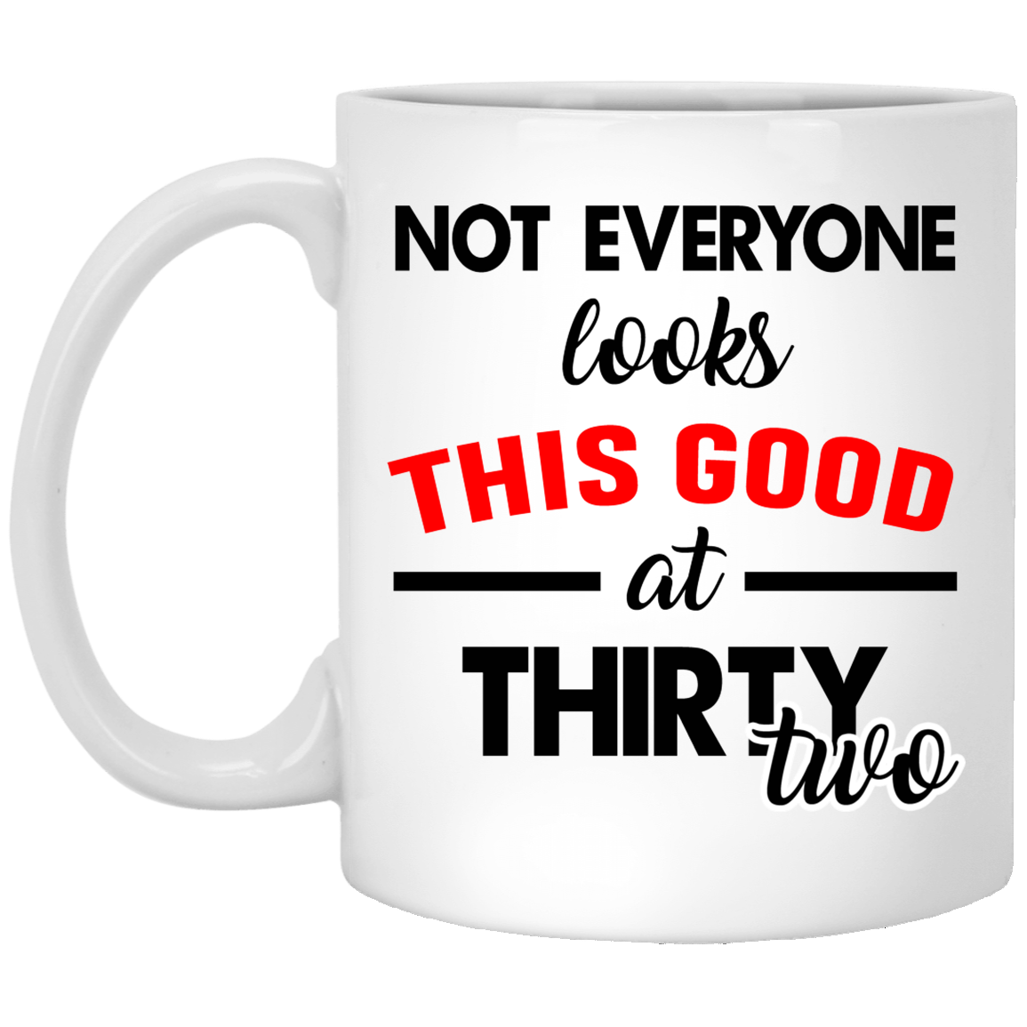 32nd-Birthday-Gifts-Not-everyone-looks-this-good-at-thirty-two Funny Quotes Coffee Mug 99promocode
