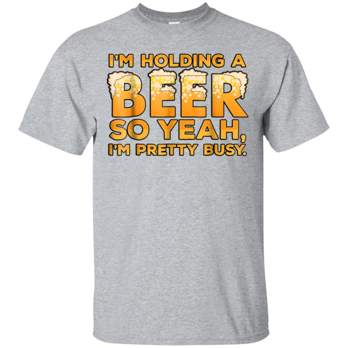 I'm Holding a Beer So Yeah I'm Pretty Busy TShirt 99promocode