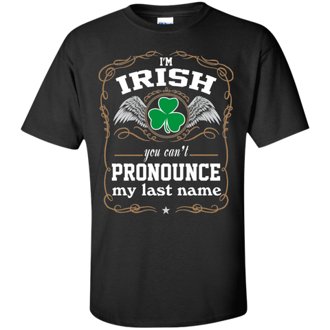 I'M IRISH, YOU CAN'T PRONOUNCE MY LAST NAME