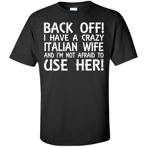 back off ! i have a crazy Italian wife and i'm not afraid to use her!