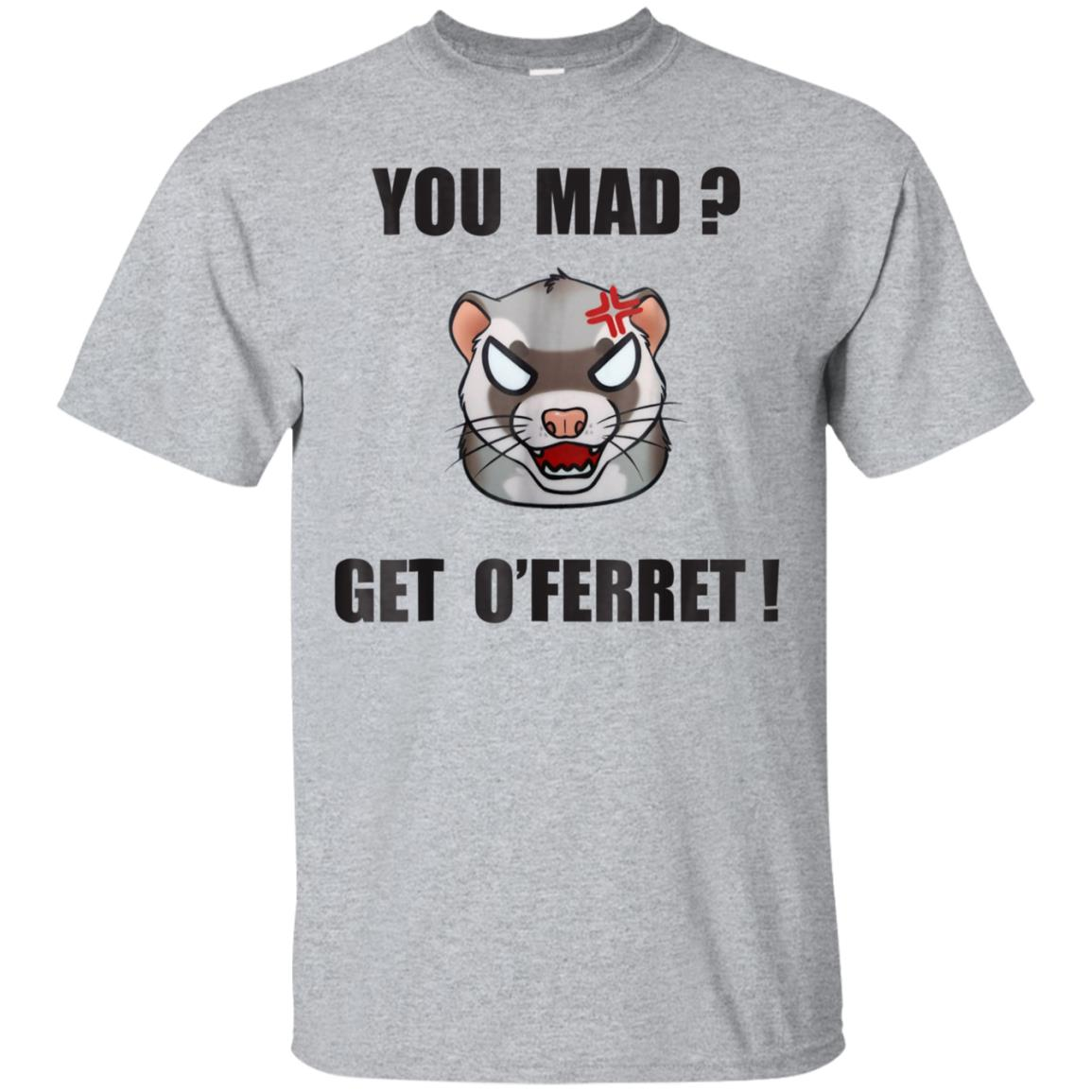You Mad Get O'Ferret  Funny Joke Pun Ferret Graphic T Shirt 99promocode