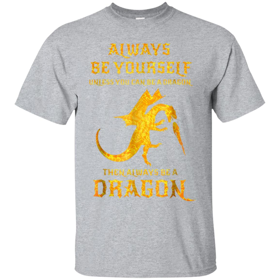 Always Be Yourself Dragon T-Shirt Gift For Dragon Lovers 99promocode
