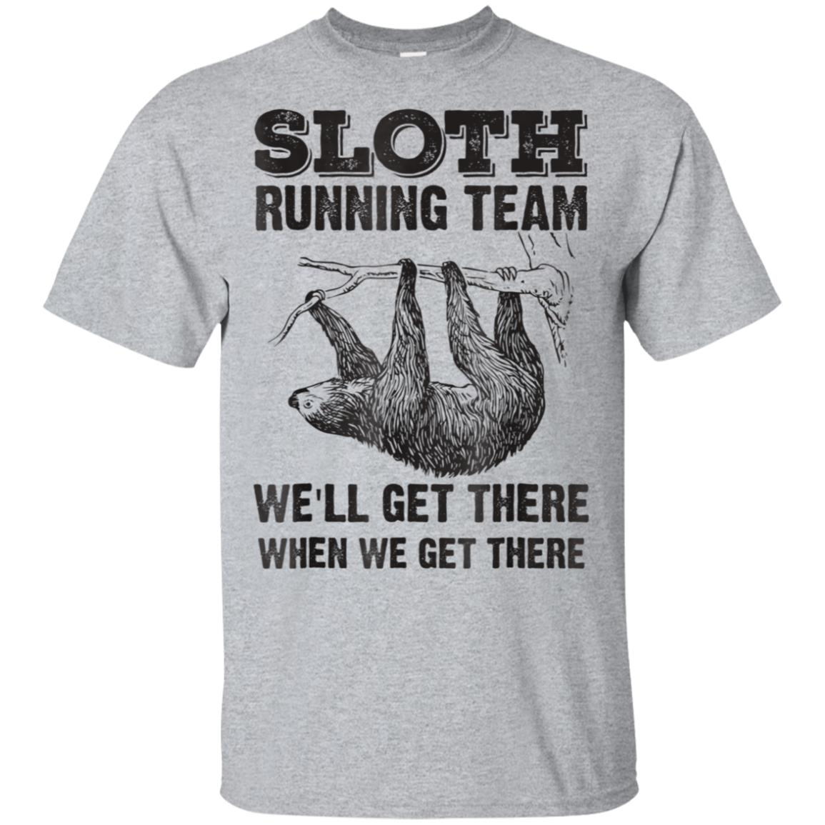 Sloth Running Team We'll Get There When We Get There T-Shirt 99promocode