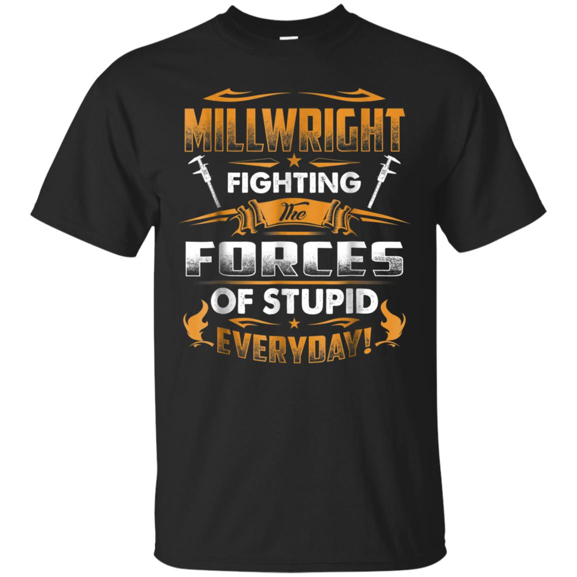 MILLWRIGHT Fighting The Forces Of Stupid Everyday T Shirt 99promocode