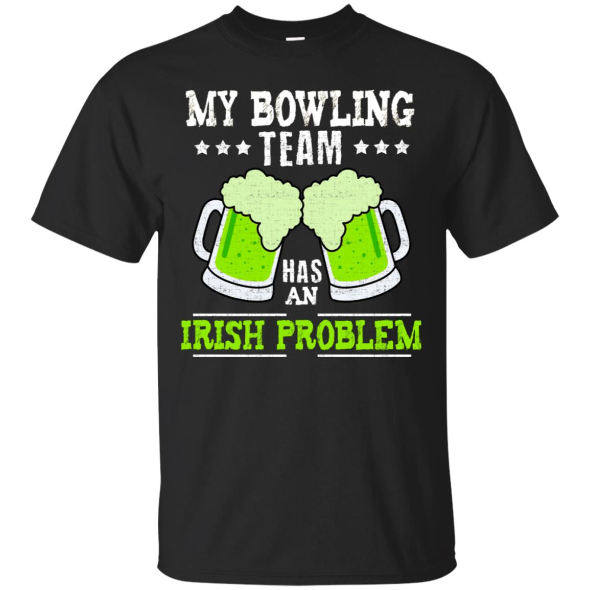 My Bowling Team Irish Problem Funny St Patrick's Day Shirt 99promocode