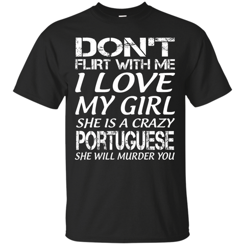 Don't flirt with me i love my girl she is a crazy Portuguese she will murder you