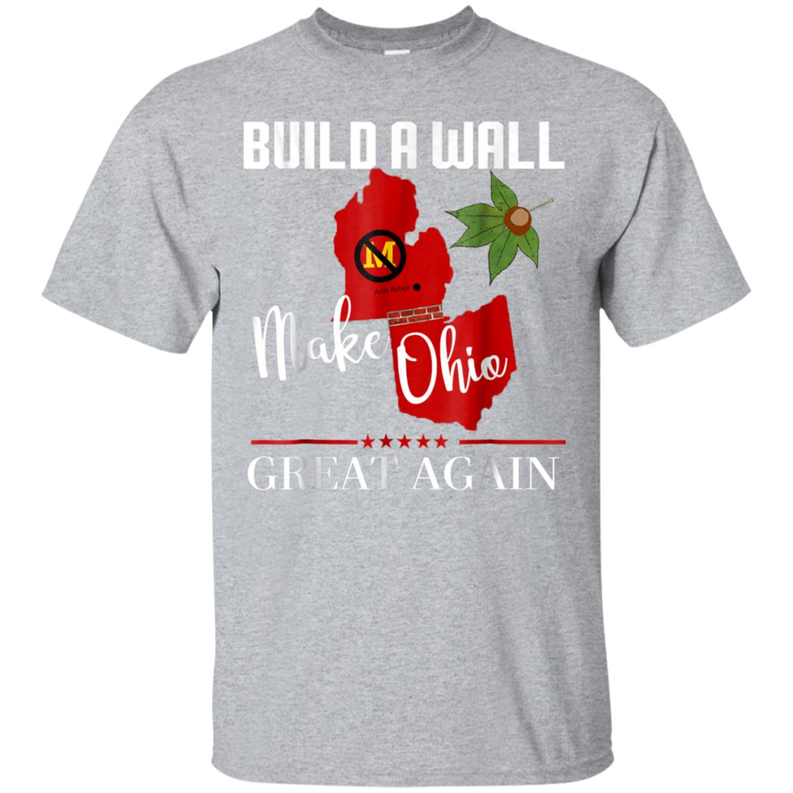 Make Ohio Great Again - Build a Wall - State Gift T-shirt 99promocode
