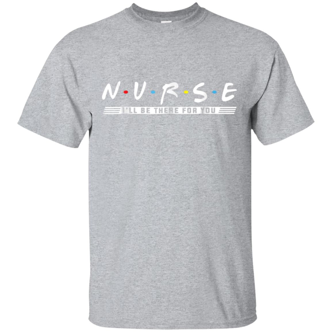 I'll Be There For You Cute Gift Shirt For Nurse 99promocode