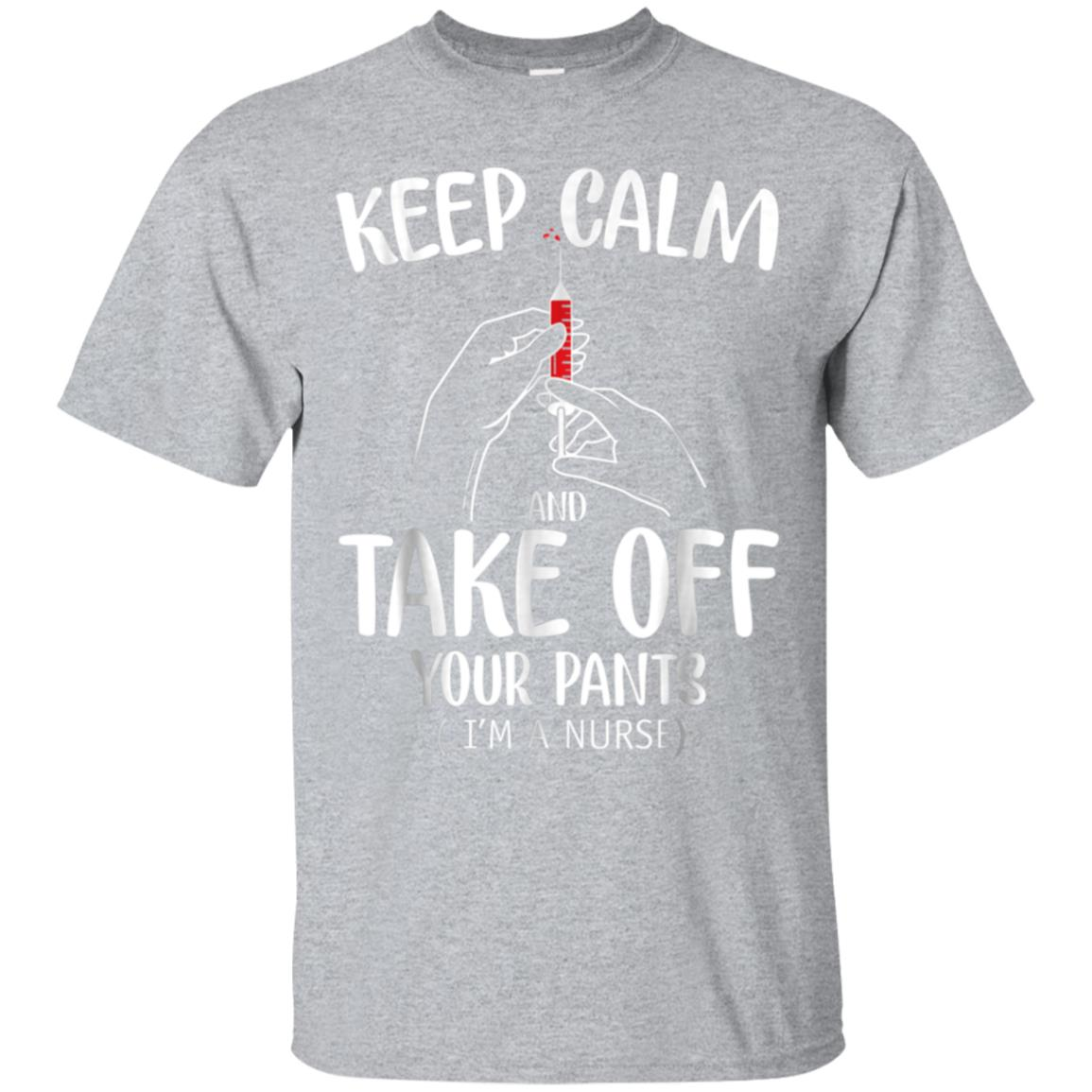 Keep calm and take off your pants I'm a Nurse Tshirt 99promocode