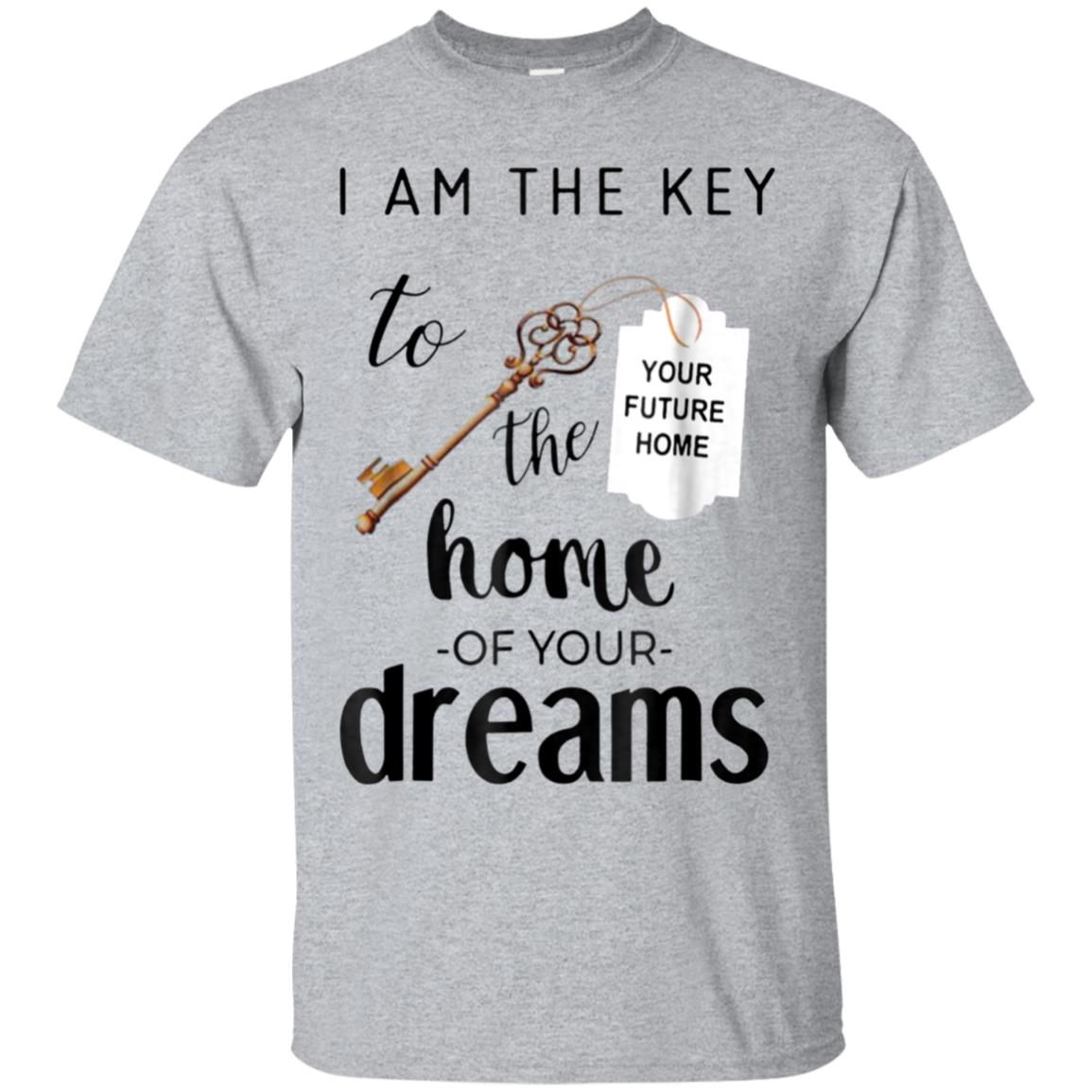 I am the key to the home of your dreams t-shirt your future 99promocode