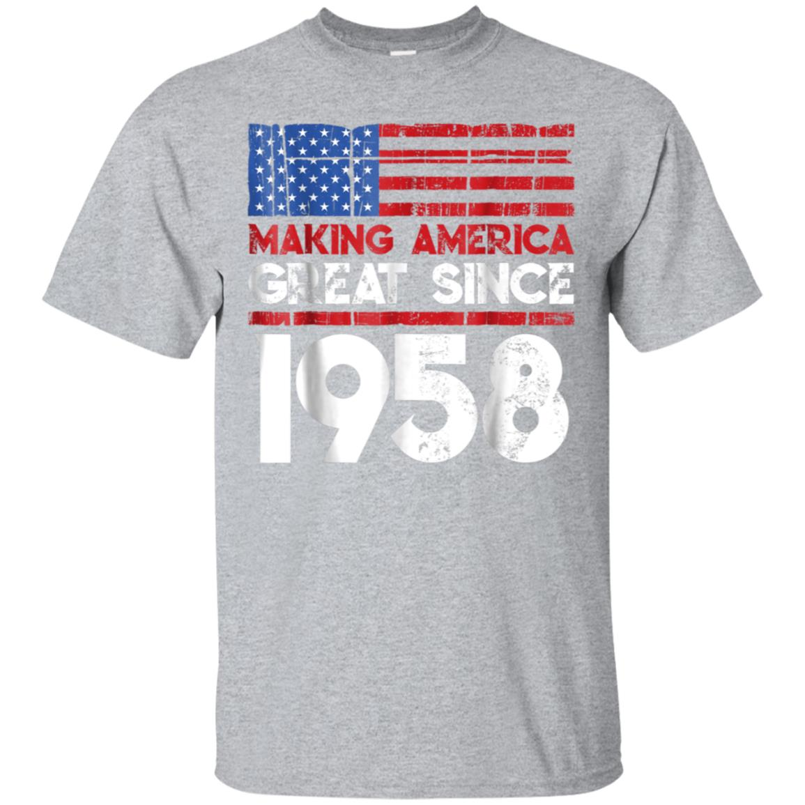 60th Birthday Gifts Making America Great Since 1958 Shirt 99promocode