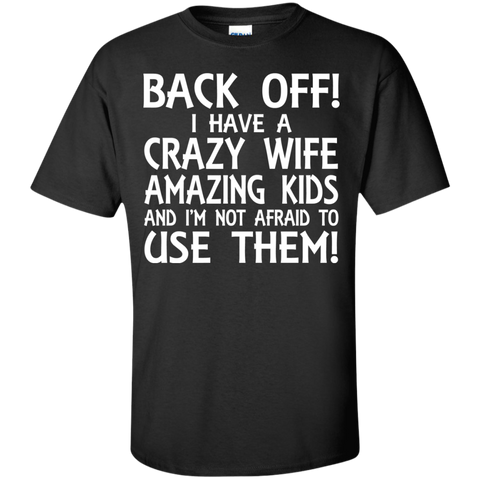 BACK OFF! I HAVE A CRAZY WIFE AND AMAZING KIDS AND I AFRAID TO USE THEM!